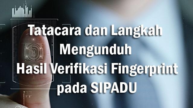 Tatacara Langkah Mengunduh Hasil Verifikasi Fingerprint